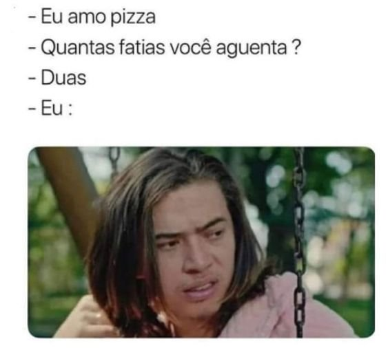 Meme questionando quantas pizzas a pessoa consegue comer