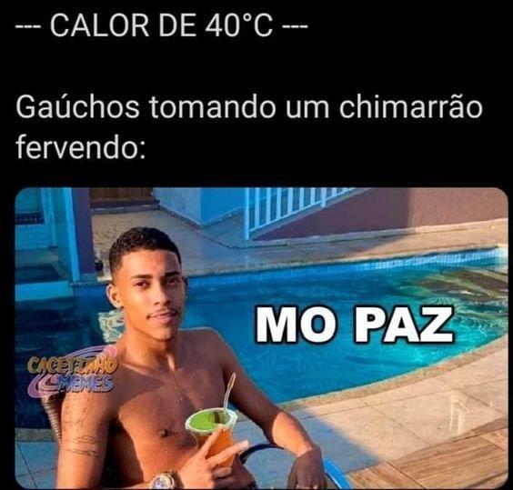 Meme mó paz sobre gaúchos beberem chimarrão no sol quente